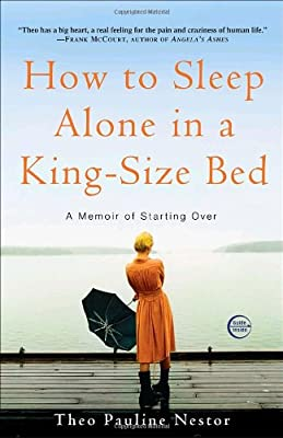 How to Sleep Alone in a King-Size Bed: A Memoir of Starting Over