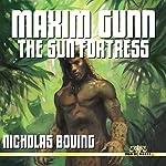 Maxim Gunn: The Sun Fortress | Nicholas Boving