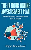 The 12 hour online advertising plan: Transforming your business into a brand