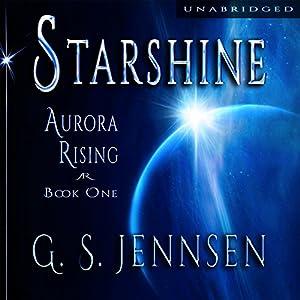 Starshine: Aurora Rising, Book One | [G. S. Jennsen]