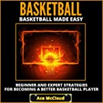 Basketball Made Easy: Beginner and Ex...