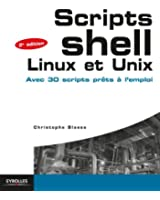 Scripts shell Linux et Unix: Avec 30 scripts pr�ts � l'emploi