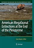 American Megafaunal Extinctions at the End of the Pleistocene (Vertebrate Paleobiology and Paleoanthropology)