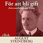För att bli gift: från novellsamlingen Giftas [To Be Married: From the Short Story Collection Married] | August Strindberg