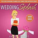Wedding Splash: The Secret Wedding Planner Cozy Short Story Mystery Series, Book 3 | Janet Evans