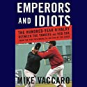 Emperors and Idiots: The Hundred-Year Rivalry Between the Yankees and the Red Sox (       UNABRIDGED) by Mike Vaccaro Narrated by Scott Brick