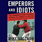 Emperors and Idiots: The Hundred-Year Rivalry Between the Yankees and the Red Sox | [Mike Vaccaro]