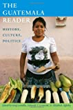 The Guatemala Reader: History, Culture, Politics (The Latin America Readers)