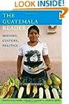 The Guatemala Reader: History, Cultur...