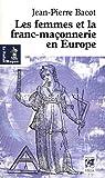 echange, troc Jean-Pierre Bacot - Les femmes de la franc-maçonnerie en Europe : Histoire et géographie d'une inégalité