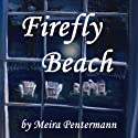 Firefly Beach (       UNABRIDGED) by Meira Pentermann Narrated by Donna Postel