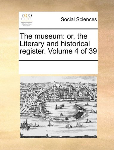 The museum: or, the Literary and historical register.  Volume 4 of 39