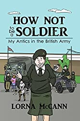 How not to be a Soldier: My Antics in the British Army (How not to... Book 1) from Ant Press