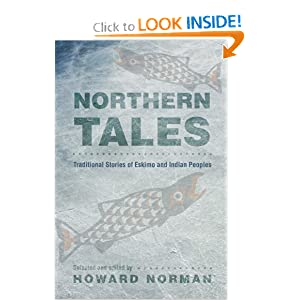Northern Tales: Traditional Stories of Eskimo and Indian Peoples Howard Norman