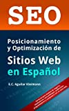 SEO: Posicionamiento y Optimización de Sitios Web en Español (Spanish Edition)