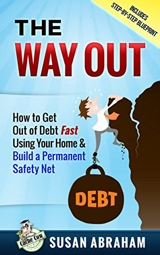 THE WAY OUT - How to Get Out of Debt Fast Using Your Home and Build a Permanent Safety Net by Susan Abraham