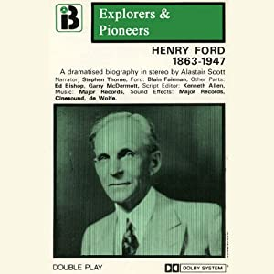 Henry Ford, 1863 -1947 (Dramatised): Explorers and Pioneers, Volume Five | [Alastair Scott]