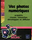 echange, troc Laurence Sellin - Vos photos numériques : Acquérir, classer, retoucher, développer et diffuser