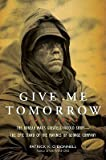 Give Me Tomorrow: The Korean Wars Greatest Untold Story--The Epic Stand of the Marines of George Company [Hardcover]