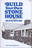 img - for Build your own stone house: Using the easy slipform method by Karl Schwenke, Sue Schwenke (1975) Paperback book / textbook / text book