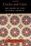Circles and Lines: The Shape of Life in Early America (The William E. Massey Sr. Lectures in the History of American Civilization) (0674013247) by Demos, John