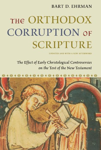 The Orthodox Corruption of Scripture: The Effect of Early Christological Controversies on the Text of the New Testament