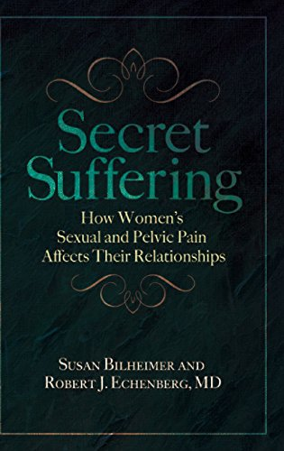 Secret Suffering: How Women's Sexual and Pelvic Pain Affects Their Relationships (Sex, Love, and Psychology)
