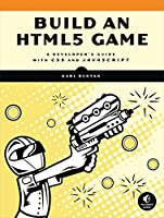 Build an HTML5 Game: A Developer's Guide with CSS and JavaScript Front Cover