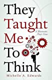 img - for They Taught Me To Think: A Memoir: Part One book / textbook / text book