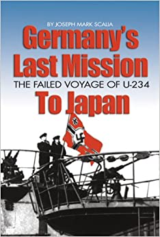 Germany's Last Mission to Japan: The Failed Voyage of U-234: Joseph