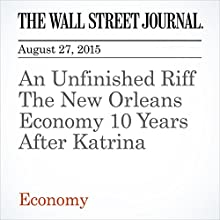 An Unfinished Riff The New Orleans Economy 10 Years After Katrina (       UNABRIDGED) by Leslie Eaton, Cameron McWhirter Narrated by Alexander Quincy