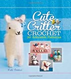 Cute Critter Crochet: 30 Adorable Patterns