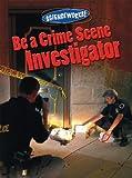 Be a Crime Scene Investigator (Science Works! (Gareth Stevens)) (0836889339) by Hopping, Lorraine Jean