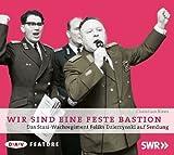 img - for Wir sind eine feste Bastion. Das Stasi-Wachregiment Feliks Dzierzynski auf Sendung book / textbook / text book