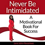 Never Be Intimidated: A Motivational Book For Success: It's in Your Hands, Volume 3 | Jane John-Nwankwo