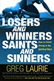 Losers and Winners, Saints and Sinners: How to Finish Strong in the Spiritual Race (0446691755) by Laurie, Greg