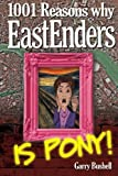 1001 Reasons Why EastEnders Is Pony!: The Encyclopaedic Guide To Everything That's Wrong With Britain's Favourite Soap by Garry Bushell (2015-07-21)