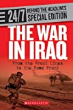 The War in Iraq: From the Front Lines to the Home Front (24/7: Behind the Headlines Special Editions)