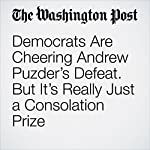 Democrats Are Cheering Andrew Puzder's Defeat. But It's Really Just a Consolation Prize. | Aaron Blake