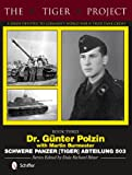 img - for The Tiger Project: A Series Devoted to Germany's World War II Tiger Tank Crews: Dr. G nter Polzin--Schwere Panzer (Tiger) Abteilung 503 book / textbook / text book