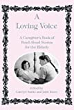 Loving Voice: A Caregivers Book of Read-Aloud Stories for the Elderly
