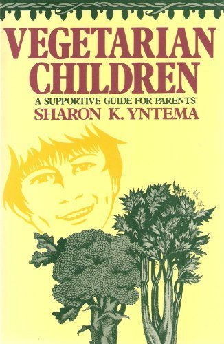 Vegetarian Children: A Supportive Guide for Parents, Yntema, Sharon