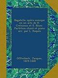 Bagatelle; opéra comique en un acte de H. Crémieux et E. Blum. Partition chant et piano arr. par L. Roques...