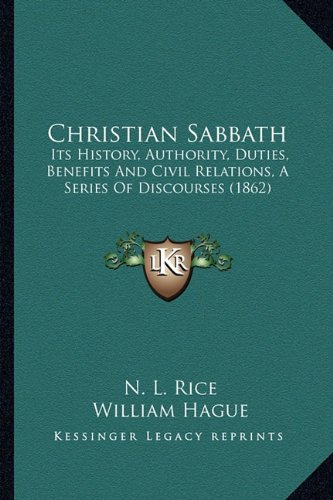 Christian Sabbath: Its History, Authority, Duties, Benefits and Civil Relations, a Series of Discourses (1862)