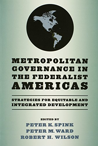Metropolitan Governance in the Federalist Americas: Strategies for Equitable and Integrated Development (ND Kellogg Inst
