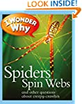 I Wonder Why Spiders Spin Webs: And O...