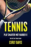 Curly Davis Tennis...Play Smarter Not Harder II: Your On-Court Tennis Coach Curly Davis: 2