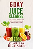 6 Day Juice Cleanse: Lose weight, Detox your body, and feel great in less than 1 week (Live Lean, Live Healthy, Live Happy)