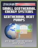 img - for Small Geothermal Energy Systems and Geothermal Heat Pumps: Guide for the Do-it-Yourselfer (DIY), Ground Source Heat Pumps, Information Survival Kit for Heat Pump Owners, Energy Program Successes book / textbook / text book
