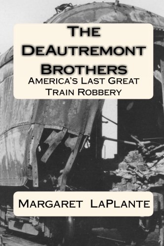 The DeAutremont Brothers: America's Last Great Train Robbery